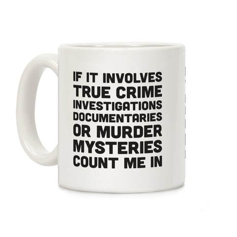 If It Involves True Crime Count Me In Coffee Mug