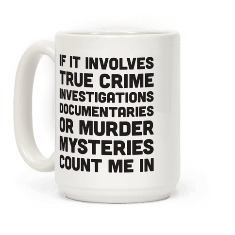 If It Involves True Crime Count Me In