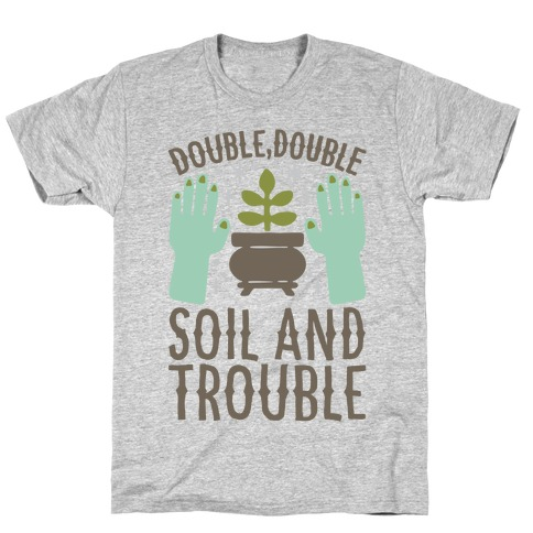 Double Double Soil And Trouble Parody T-Shirt
