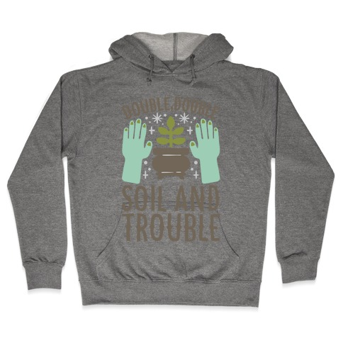 Double Double Soil And Trouble Parody Hooded Sweatshirt