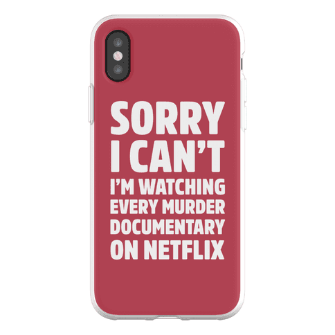 Sorry I Can't I'm Watching Every Murder Documentary On Netflix Phone Flexi-Case