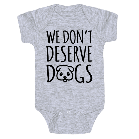 We Don't Deserve Dogs Baby Onesy