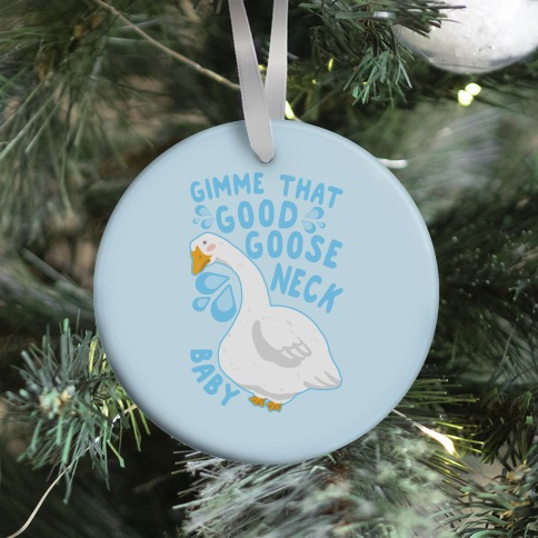 Gimme That Good Goose Neck Baby Ornament