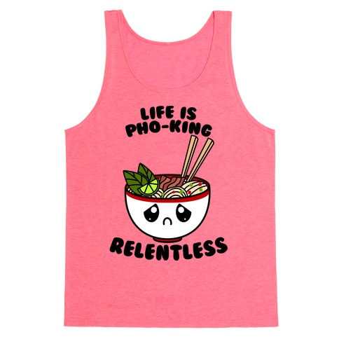 Life Is Pho-King Relentless Tank Top
