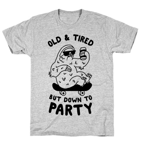 Old & Tired But Down To Party T-Shirt