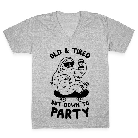 Old & Tired But Down To Party V-Neck Tee Shirt