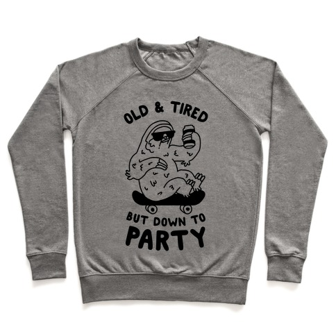 Old & Tired But Down To Party Pullover