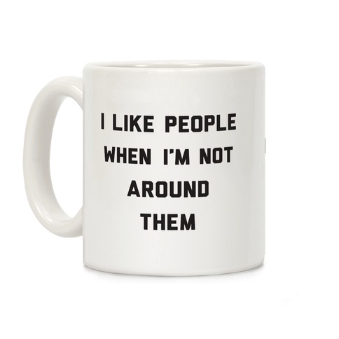 I Like People When I'm Not Around Them Coffee Mug