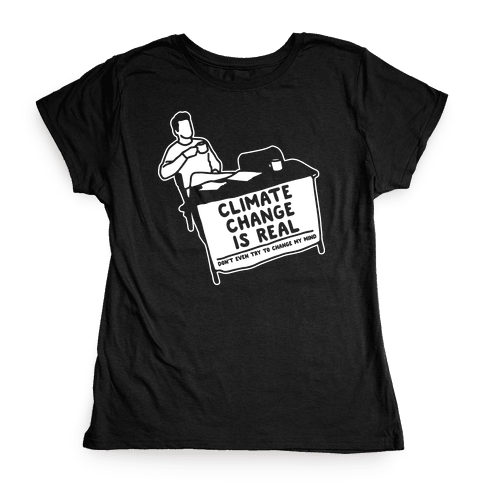 Climate Change Is Real White Print Womens T-Shirt