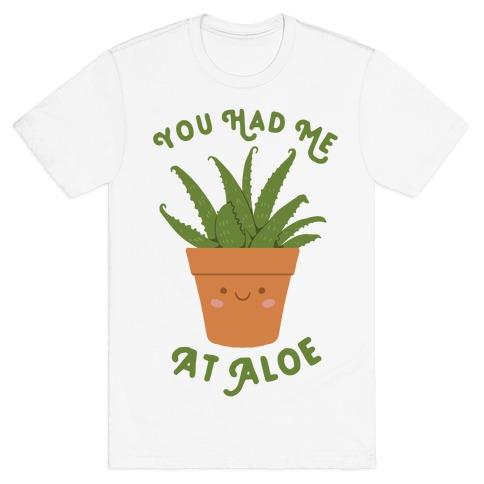 You Had Me At Aloe T-Shirt