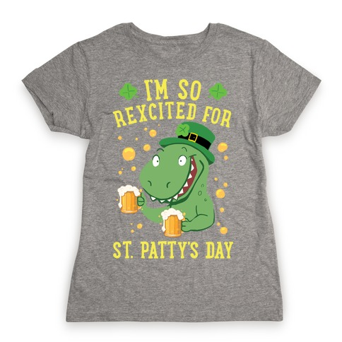 I'm So REXcited For St. Patty's Day Womens T-Shirt