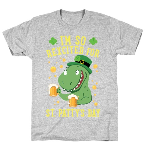 I'm So REXcited For St. Patty's Day T-Shirt