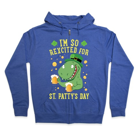 I'm So REXcited For St. Patty's Day Zip Hoodie