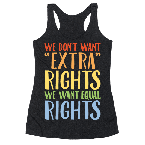 We Don't Want Extra Rights We Want Equal Rights White Font Racerback Tank Top