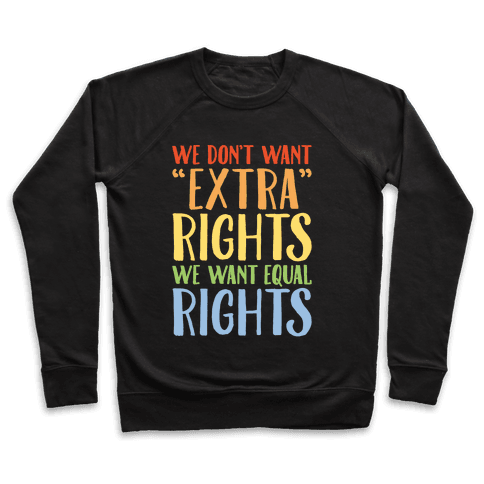 We Don't Want Extra Rights We Want Equal Rights White Font Pullover