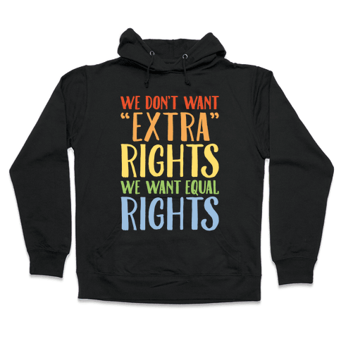 We Don't Want Extra Rights We Want Equal Rights White Font Hooded Sweatshirt