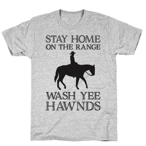 Stay Home On The Range Wash Yee Hawnds T-Shirt