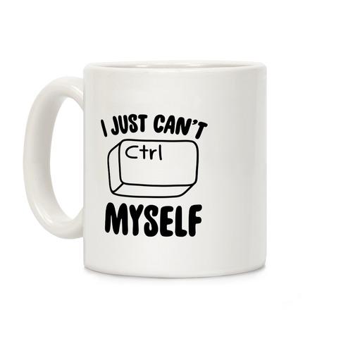 I Just Can't CTRL Myself Coffee Mug