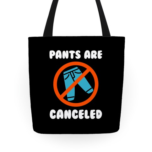 Pants Are Canceled  Tote
