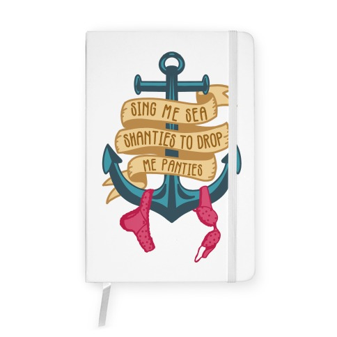 Sing Me Sea Shanties To Drop Me Panties Notebook