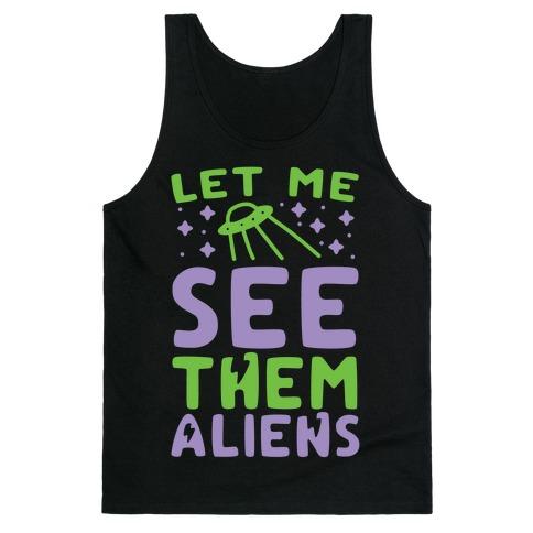 Let Me See Them Aliens Tank Top