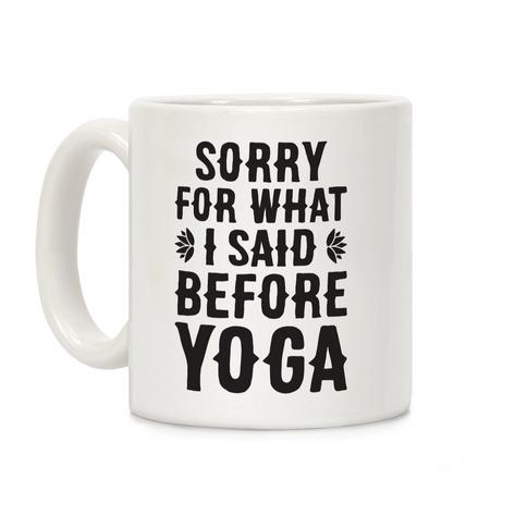 Sorry For What I Said Before Yoga Coffee Mug