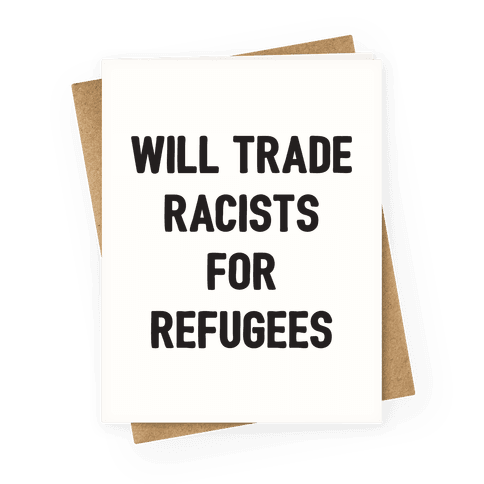 Will Trade Racists For Refugees Greeting Card