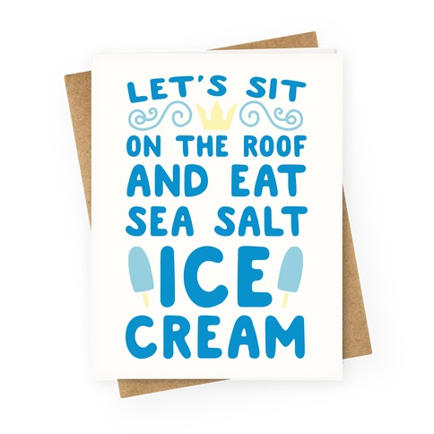 Let's Sit on the Roof and Eat Sea Salt Ice Cream Greeting Card