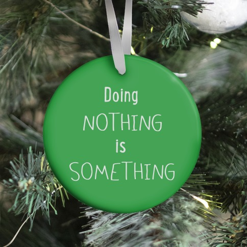 Doing Nothing is Something (green) Ornament