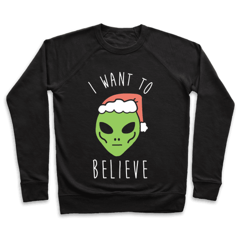 Christmas Alien I Want To Believe Pullover