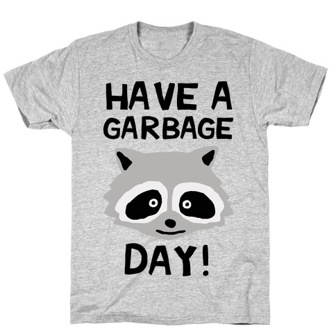 Have A Garbage Day Raccoon T-Shirt
