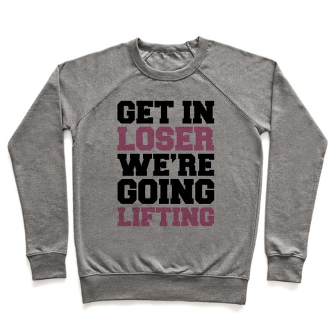 Get In Loser We're Going Lifting Parody Pullover