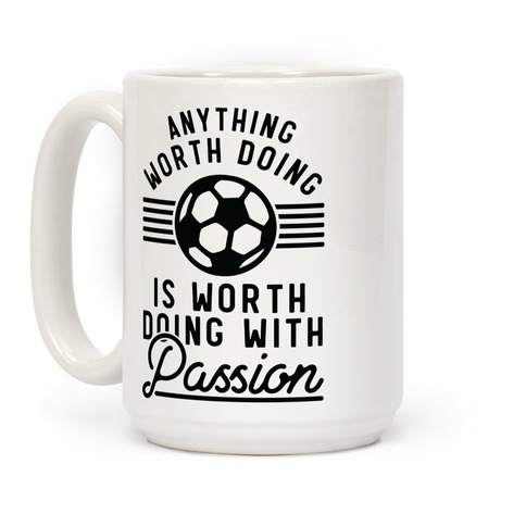 Anything Worth Doing is Worth Doing With Passion Soccer Coffee Mug