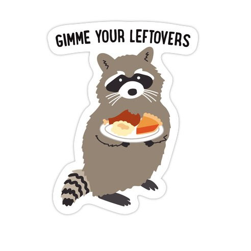 Gimme Your Leftovers Raccoon Die Cut Sticker