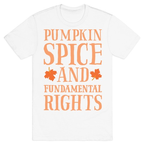 Pumpkin Spice And Fundamental Rights T-Shirt