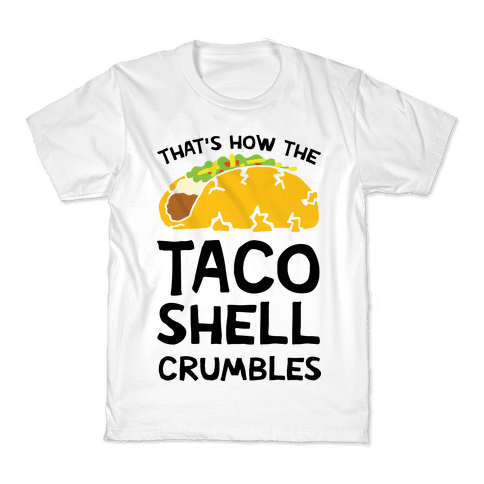 That's How The Taco Shell Crumbles Kids T-Shirt
