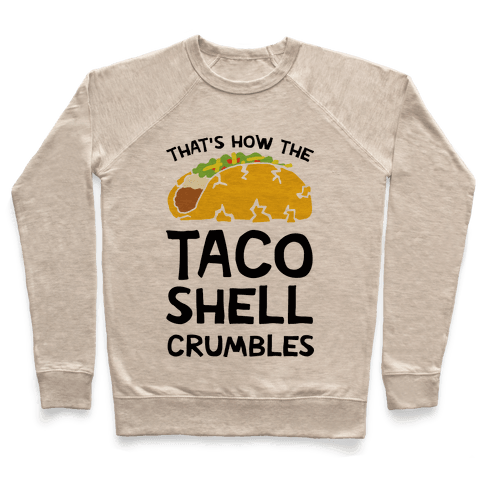 That's How The Taco Shell Crumbles Pullover