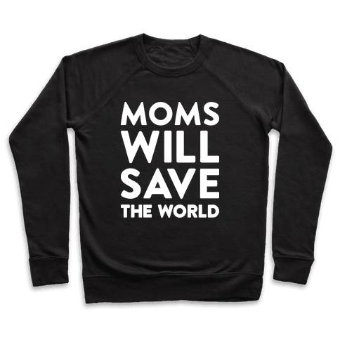 Moms Will Save The World Pullover