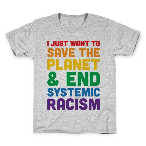 I Just Want To Save The Planet & End Systemic Racism Kids T-Shirt