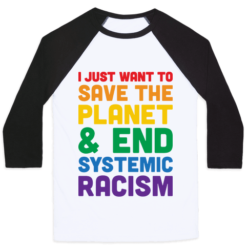 I Just Want To Save The Planet & End Systemic Racism Baseball Tee