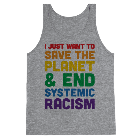 I Just Want To Save The Planet & End Systemic Racism Tank Top