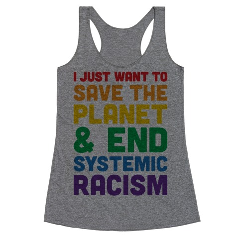 I Just Want To Save The Planet & End Systemic Racism Racerback Tank Top
