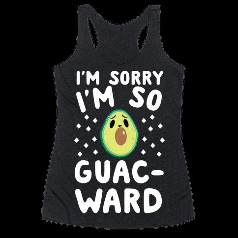 I'm Sorry I'm So Guac-ward Racerback Tank Top