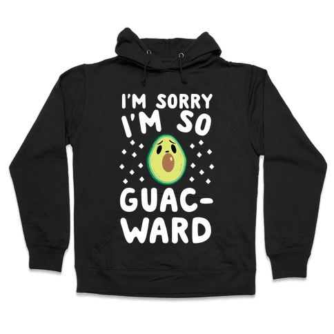 I'm Sorry I'm So Guac-ward Hooded Sweatshirt