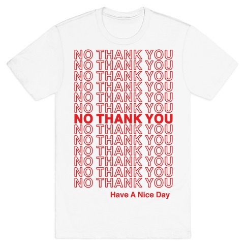 No Thank You Have a Nice Day Parody T-Shirt