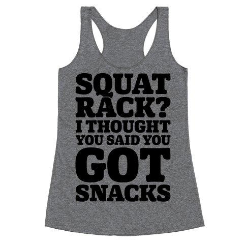 Squat Rack I Thought You Said You Got Snacks Racerback Tank Top
