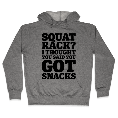 Squat Rack I Thought You Said You Got Snacks Hooded Sweatshirt