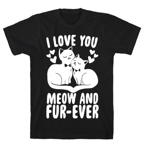 I Love You Meow and Furever - 2 Grooms T-Shirt