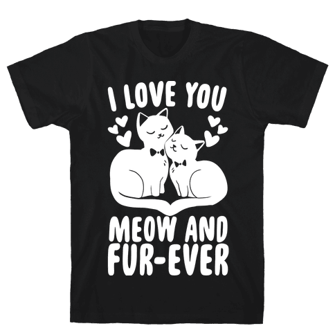 I Love You Meow and Furever - 2 Grooms  Mens T-Shirt