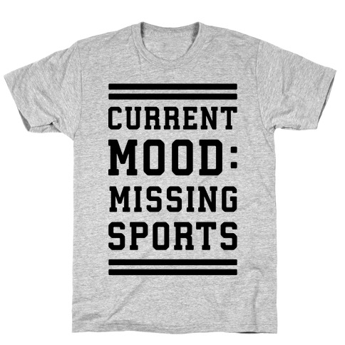 Current Mood: Missing Sports T-Shirt